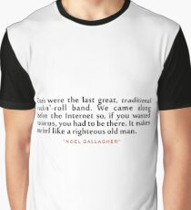 """Oasis were the last... """"Noel Gallagher"""" Inspirational Quote Graphic T-Shirt"""