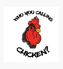 Who You Calling Chicken? Photographic Print