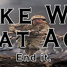 Make War Great Again: End It by ayemagine