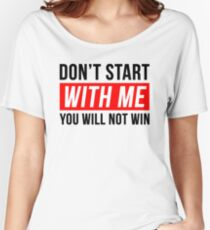 DON'T START WITH ME YOU WILL NOT WIN Women's Relaxed Fit T-Shirt