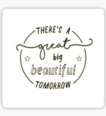 There's a Great Big Beautiful Tomorrow  Sticker