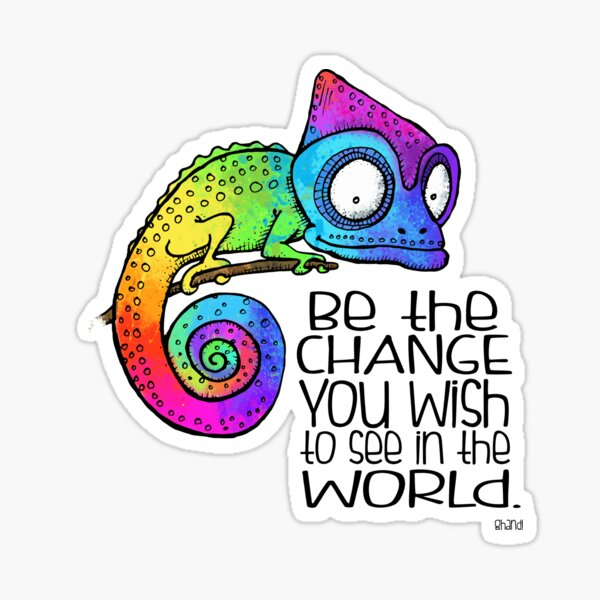 Be the Change - Ghandi Quote - Rainbow Chameleon Sticker