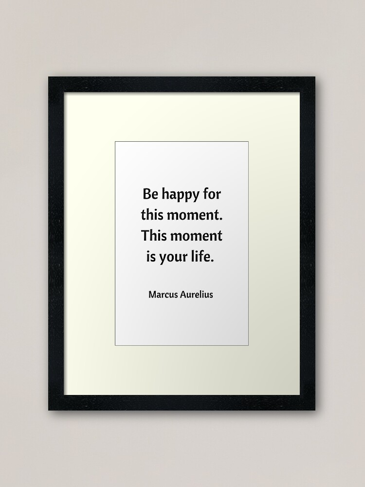 Alternate view of BE HAPPY FOR THIS MOMENT - STOIC QUOTE Framed Art Print