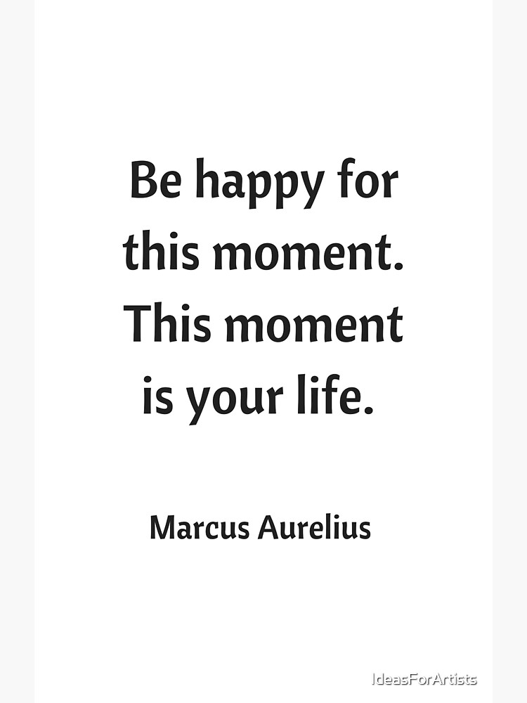 BE HAPPY FOR THIS MOMENT - STOIC QUOTE by IdeasForArtists