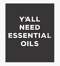 Y'all Need Essential Oils Photographic Print