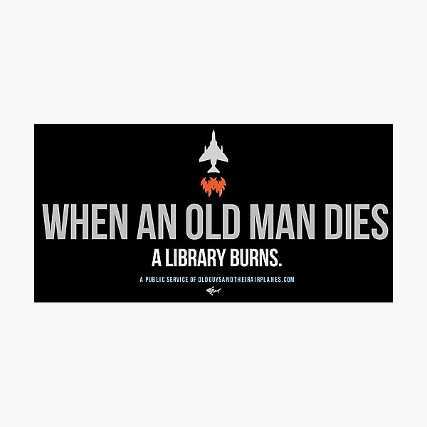 OGTA - When an Old Man Dies, A Library Burns Photographic Print