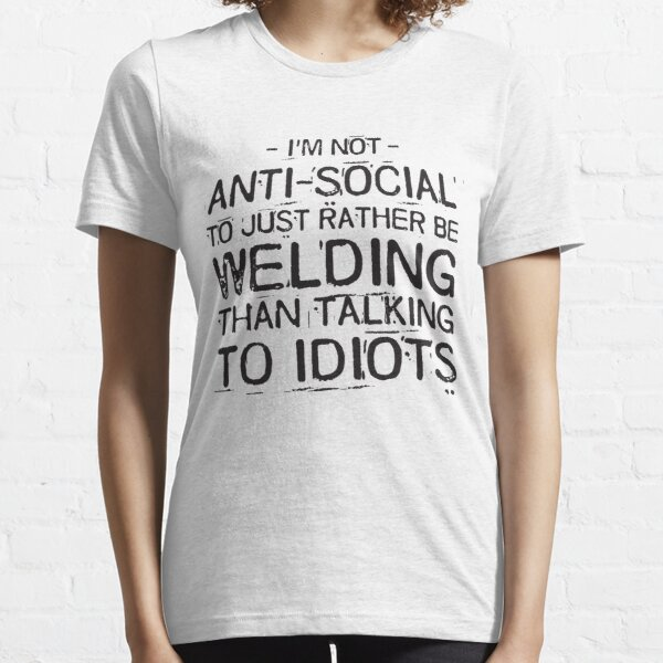 Rather be welding than talking to idiots - welder Essential T-Shirt