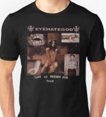 EYEHATEGOD - TAKE AS NEEDED FOR PAIN Unisex T-Shirt