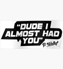 Dude i almost had you Poster