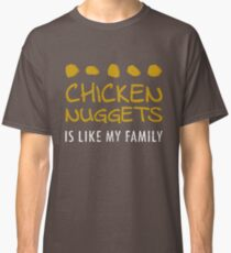 9982289c490 Chicken Nuggets Is Like My Family Classic T-Shirt