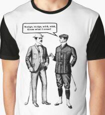 Nudge, nudge, wink, wink. Graphic T-Shirt