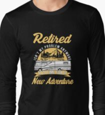 Retired Isn't My Problem Anymore Long Sleeve T-Shirt