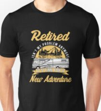 Retired Isn't My Problem Anymore T-Shirt