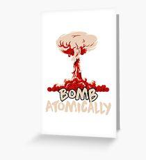 Bomb Atomically Greeting Card