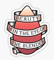 Beauty is in the Eye of the Blender Sticker