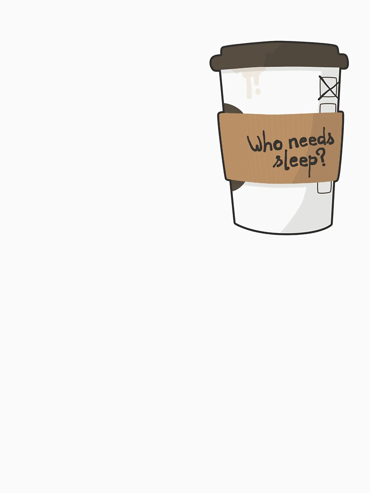 Who needs sleep when there's coffee? by juliasaidwhat
