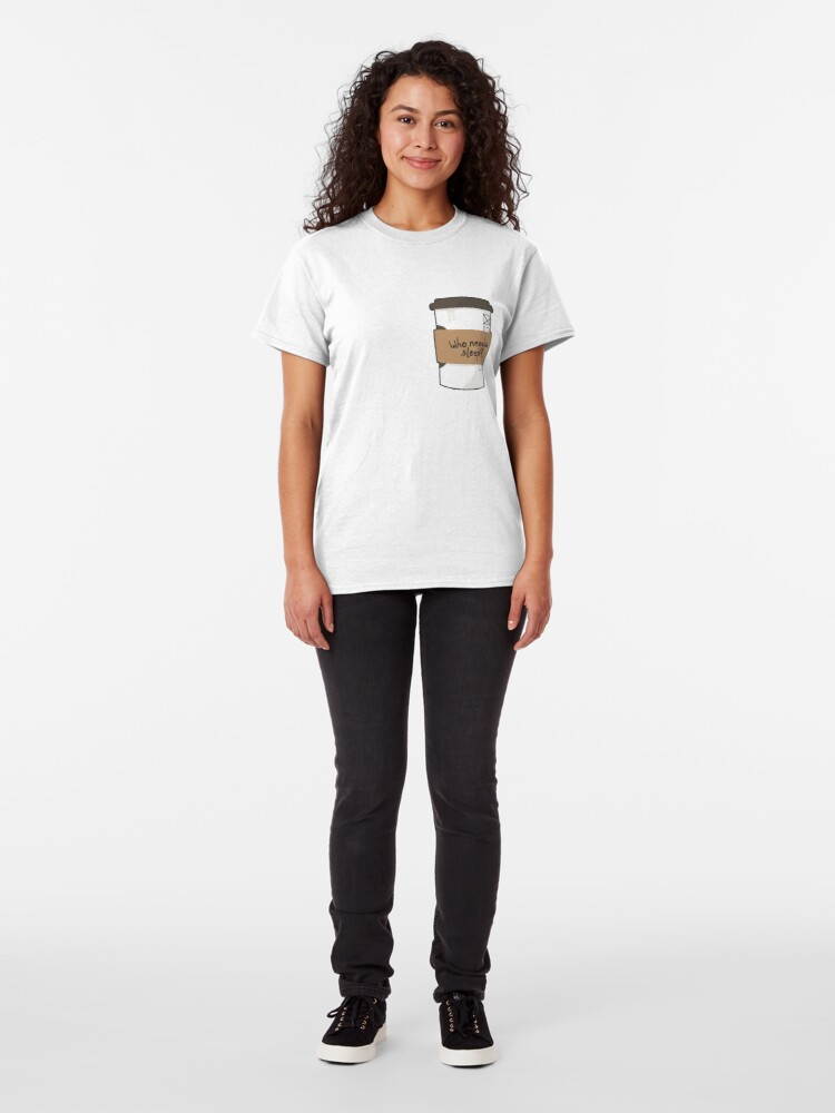 Alternate view of Who needs sleep when there's coffee? Classic T-Shirt