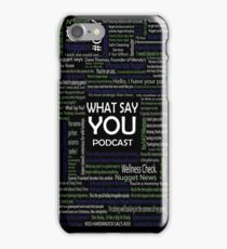 What Say You Podcast Quotes iPhone Case/Skin