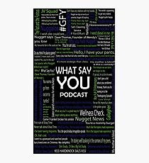 What Say You Podcast Quotes Photographic Print