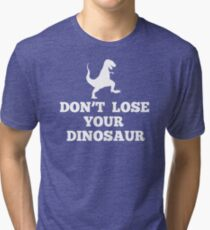 Don't Lose Your Dinosaur - Step Brothers Tri-blend T-Shirt