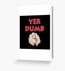 Yer Dumb Greeting Card