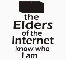 The Elders of the Internet know who I am | Unisex T-Shirt
