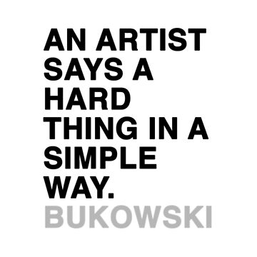 an artist says a hard thing in a simple way bukowski by Nayla475