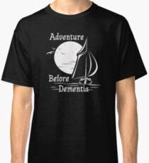 Adventure Before Dementia Classic T-Shirt