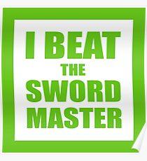 I beat the sword master T-shirt Poster
