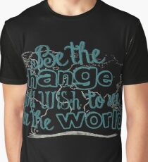 Be the Change You Wish to See in the World Motivational Quote Graphic T-Shirt