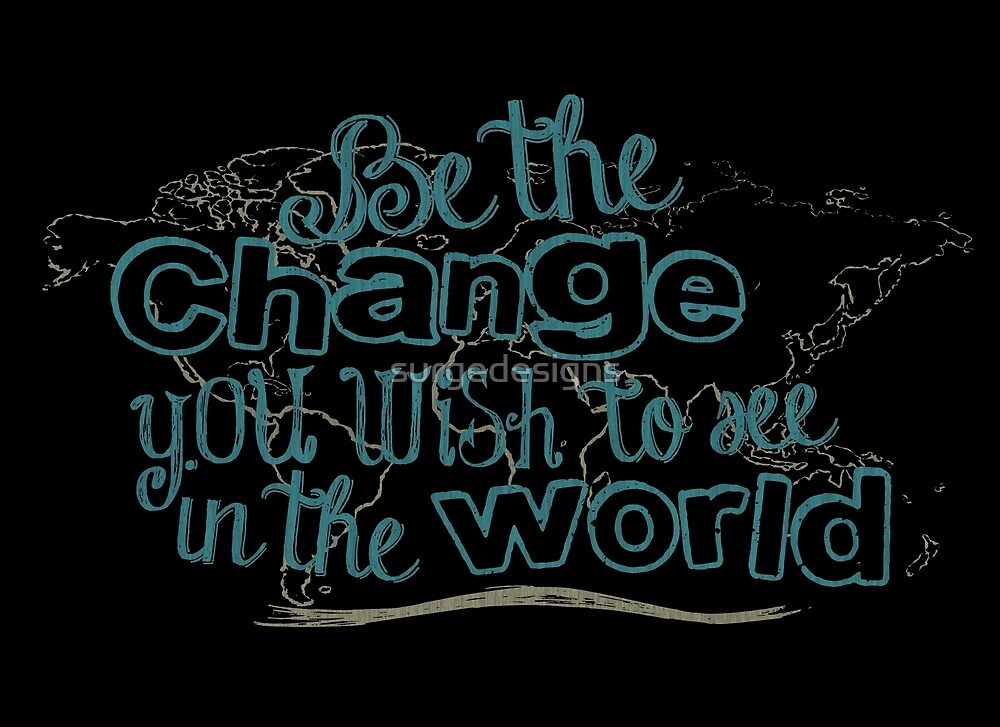 Be the Change You Wish to See in the World Motivational Quote by surgedesigns