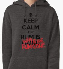 KEEP CALM - Keep Calm and Why Is The Rum Gone Pullover Hoodie