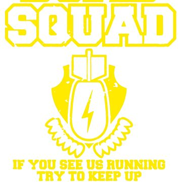 Bomb Squad If You See As Running Try To Keep Up by alvianShop