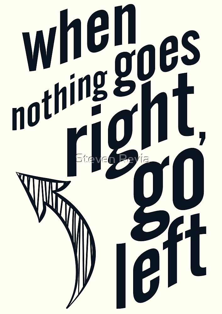 when nothing goes right go left motivational inspirational quote typography illustraiton. Black Bedroom Furniture Sets. Home Design Ideas