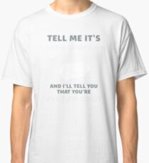 Tell Me It's Just A Guinea Pig You An Idiot T-Shirt Classic T-Shirt