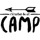 i would rather be at camp  by MadEDesigns