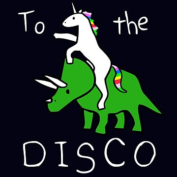 To The Disco (white text) Unicorn Riding Triceratops by jezkemp