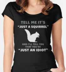 Tell Me It's Just A Squirrel You An Idiot T-Shirt Women's Fitted Scoop T-Shirt
