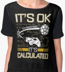 Rocket League Video Game It's Ok It's Calculated Funny Gifts Chiffon Top