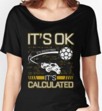 Rocket League Video Game It's Ok It's Calculated Funny Gifts Women's Relaxed Fit T-Shirt
