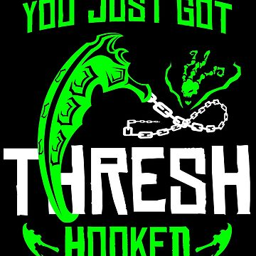 League Of Legends You Just Got Thresh Hooked Funny Gifts by justcoolmerch