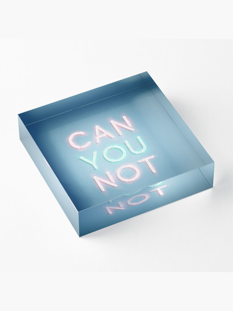 Alternate view of Can You Not Acrylic Block