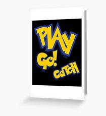 Play - Go Play - Catch Fight Walk Poke Them - Play Greeting Card