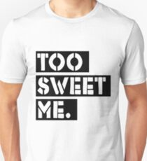 Too Sweet Me. Unisex T-Shirt