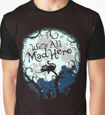 We're All Mad Here.  Graphic T-Shirt