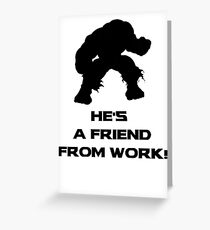 He's A Friend From Work Greeting Card