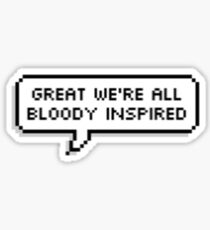 Great we're all bloody inspired Sticker