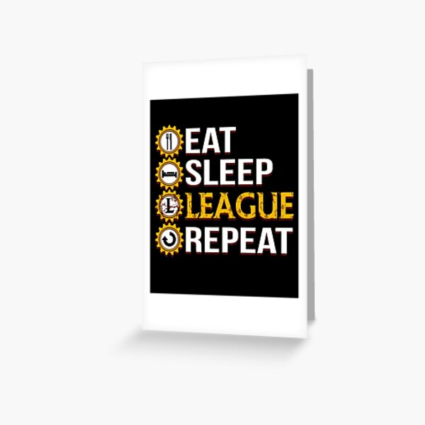 League Of Legends Eat Sleep League Repeat Funny Gifts Greeting Card By Justcoolmerch Redbubble