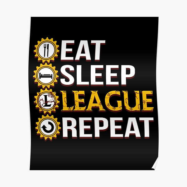 League Of Legends Eat Sleep League Repeat Funny Gifts Poster