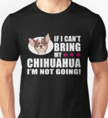 If I can't bring my chihuahua - best gift for mom Unisex T-Shirt